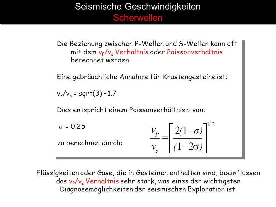 Seismische Geschwindigkeiten Scherwellen Die Beziehung zwischen P-Wellen und S-Wellen kann oft mit dem v P /v s Verhältnis oder Poissonverhältnis bere