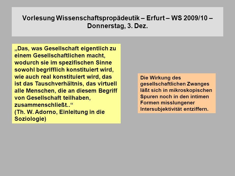 Vorlesung Wissenschaftspropädeutik – Erfurt – WS 2009/10 – Donnerstag, 3. Dez. Das, was Gesellschaft eigentlich zu einem Gesellschaftlichen macht, wod