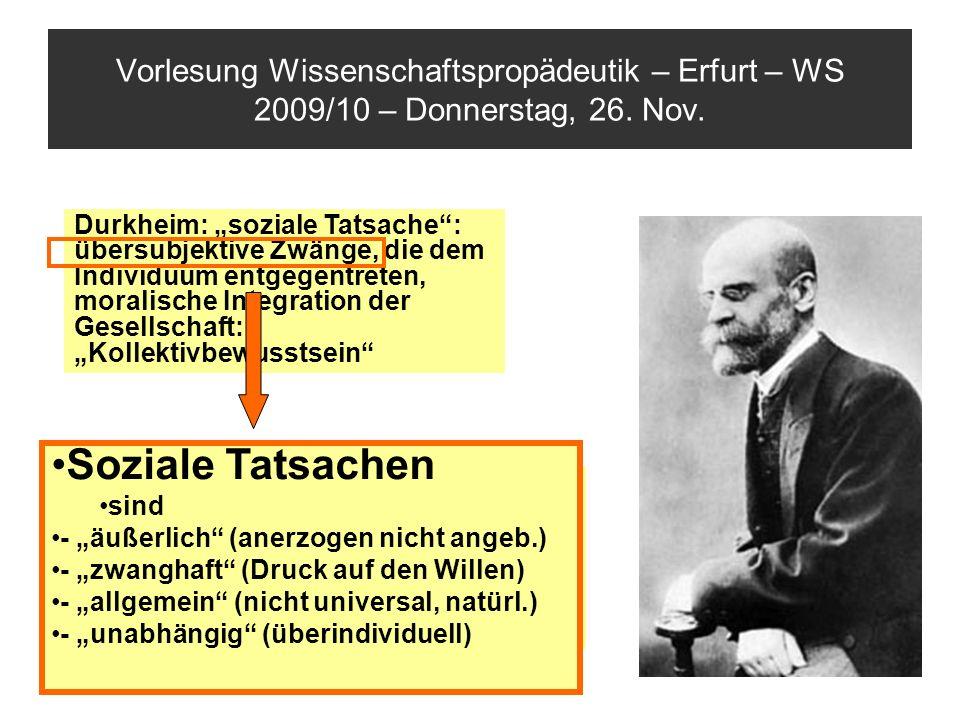 Vorlesung Wissenschaftspropädeutik – Erfurt – WS 2009/10 – Donnerstag, 26. Nov. Durkheim: soziale Tatsache: übersubjektive Zwänge, die dem Individuum