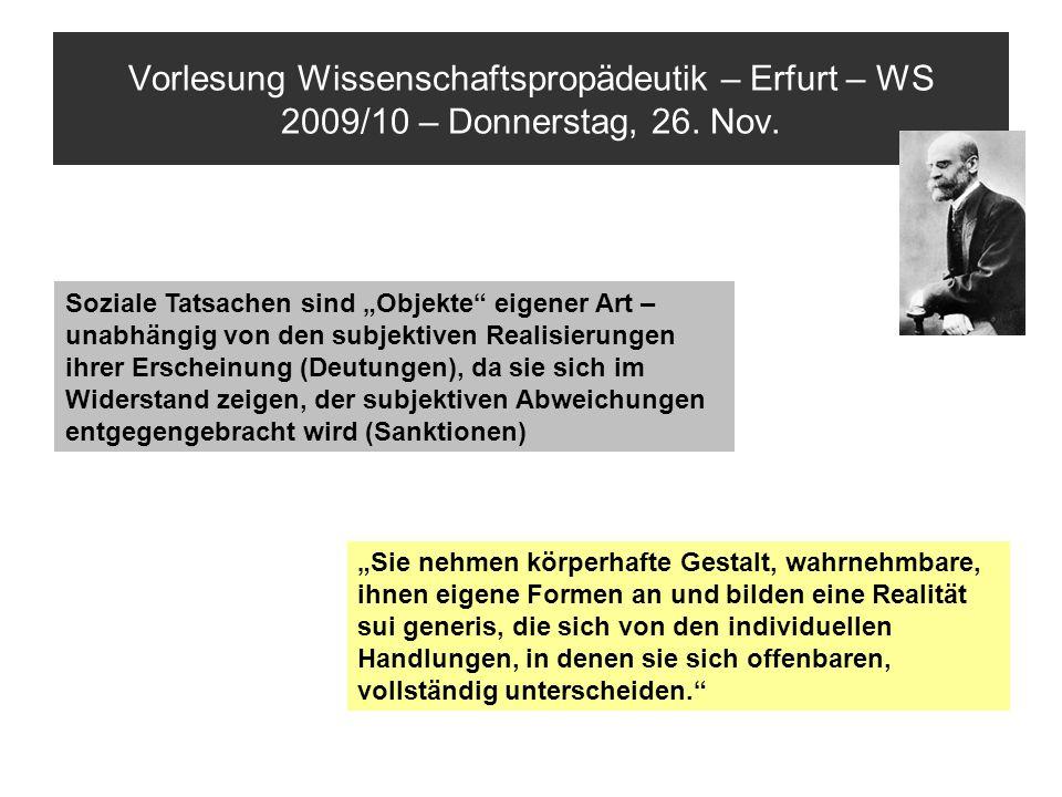 Vorlesung Wissenschaftspropädeutik – Erfurt – WS 2009/10 – Donnerstag, 26. Nov. Soziale Tatsachen sind Objekte eigener Art – unabhängig von den subjek