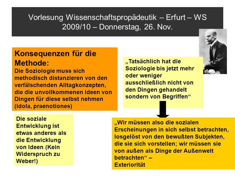 Vorlesung Wissenschaftspropädeutik – Erfurt – WS 2009/10 – Donnerstag, 26. Nov. Konsequenzen für die Methode: Die Soziologie muss sich methodisch dist