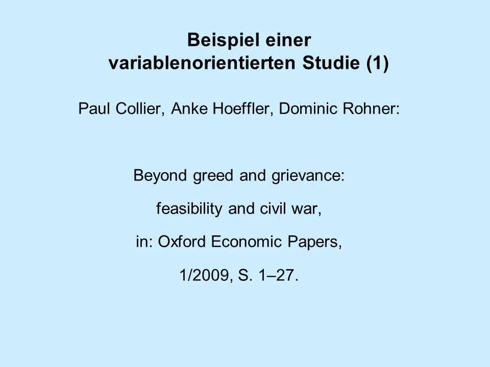 Beispiel einer variablenorientierten Studie (1) Paul Collier, Anke Hoeffler, Dominic Rohner: Beyond greed and grievance: feasibility and civil war, in: Oxford Economic Papers, 1/2009, S.