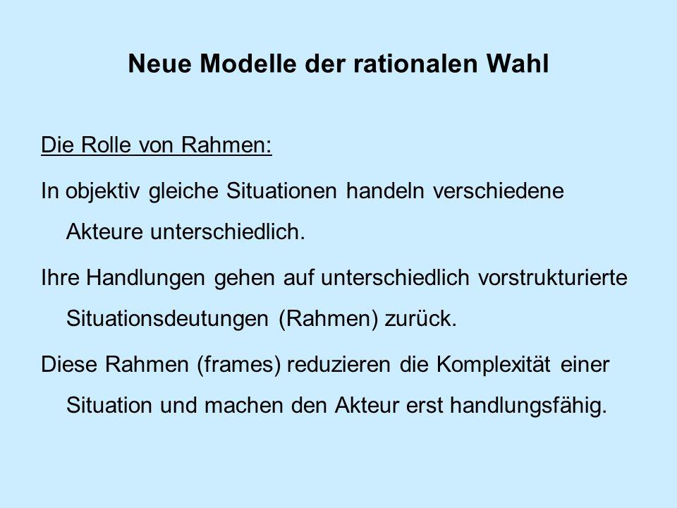 Neue Modelle der rationalen Wahl Die Rolle von Rahmen: In objektiv gleiche Situationen handeln verschiedene Akteure unterschiedlich.