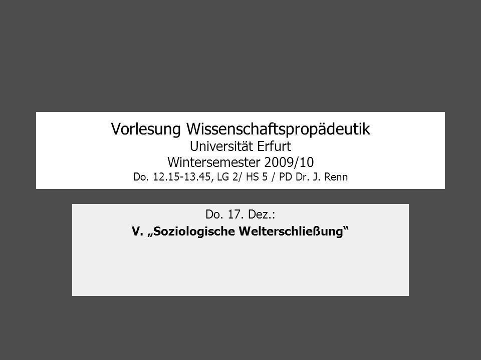 Vorlesung Wissenschaftspropädeutik Universität Erfurt Wintersemester 2009/10 Do. 12.15-13.45, LG 2/ HS 5 / PD Dr. J. Renn Do. 17. Dez.: V. Soziologisc