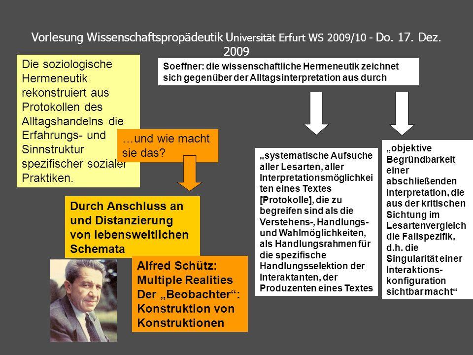 Vorlesung Wissenschaftspropädeutik U niversität Erfurt WS 2009/10 - Do. 17. Dez. 2009 Die soziologische Hermeneutik rekonstruiert aus Protokollen des