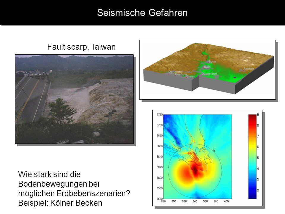 Seismische Gefahren Wie stark sind die Bodenbewegungen bei möglichen Erdbebenszenarien? Beispiel: Kölner Becken Fault scarp, Taiwan
