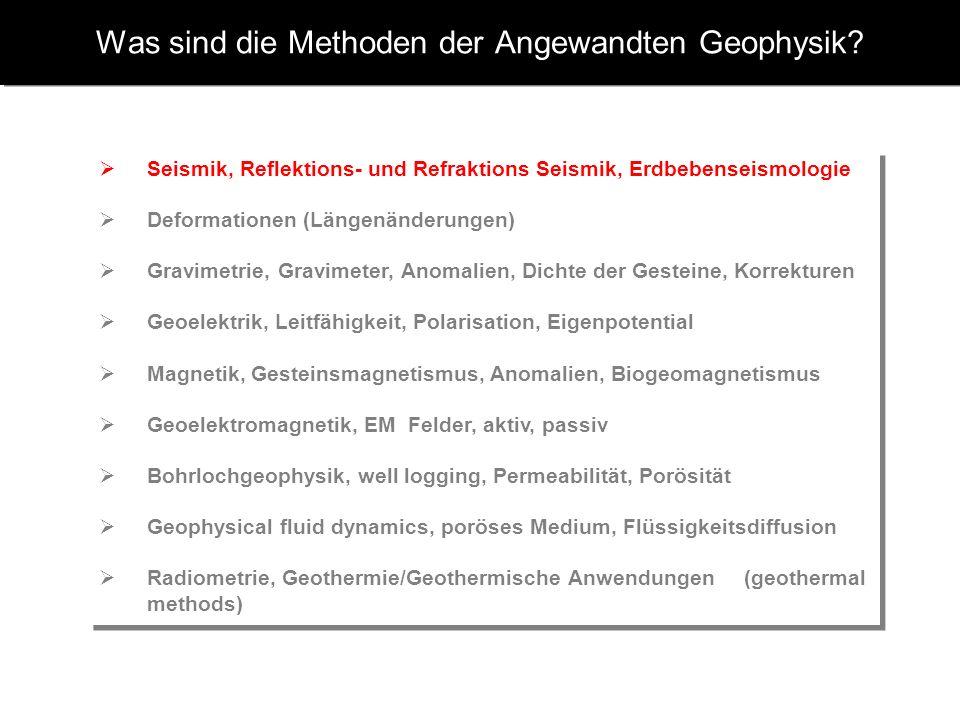 Was sind die Methoden der Angewandten Geophysik? Seismik, Reflektions- und Refraktions Seismik, Erdbebenseismologie Deformationen (Längenänderungen) G