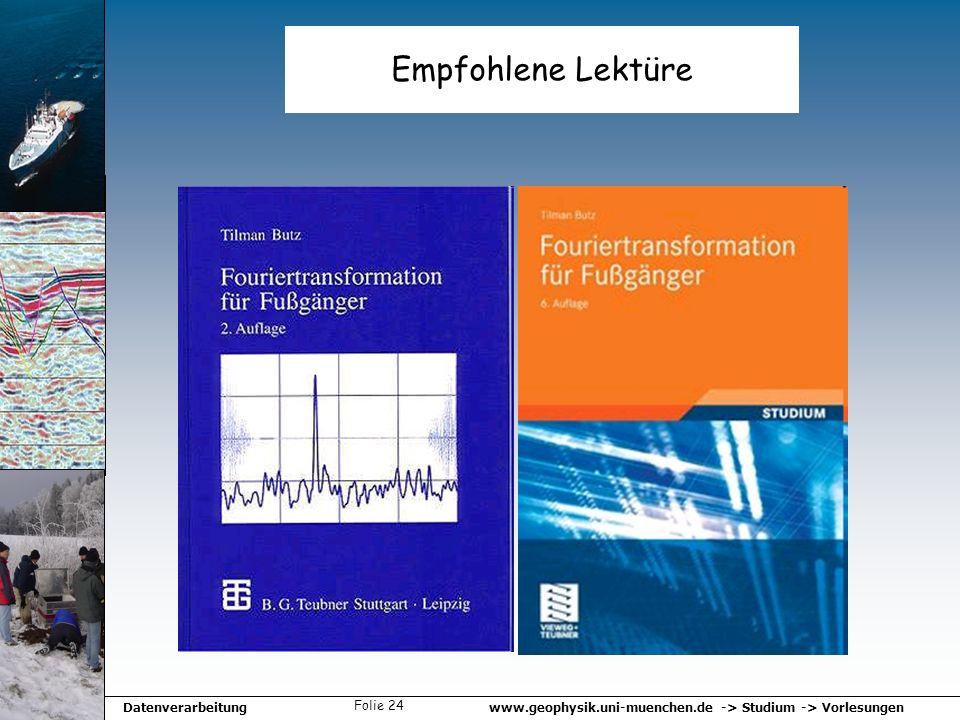 www.geophysik.uni-muenchen.de -> Studium -> VorlesungenDatenverarbeitung Folie 24 Empfohlene Lektüre
