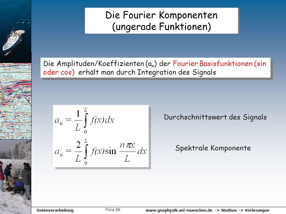 www.geophysik.uni-muenchen.de -> Studium -> VorlesungenDatenverarbeitung Folie 26 Die Fourier Komponenten (ungerade Funktionen) Die Amplituden/Koeffiz