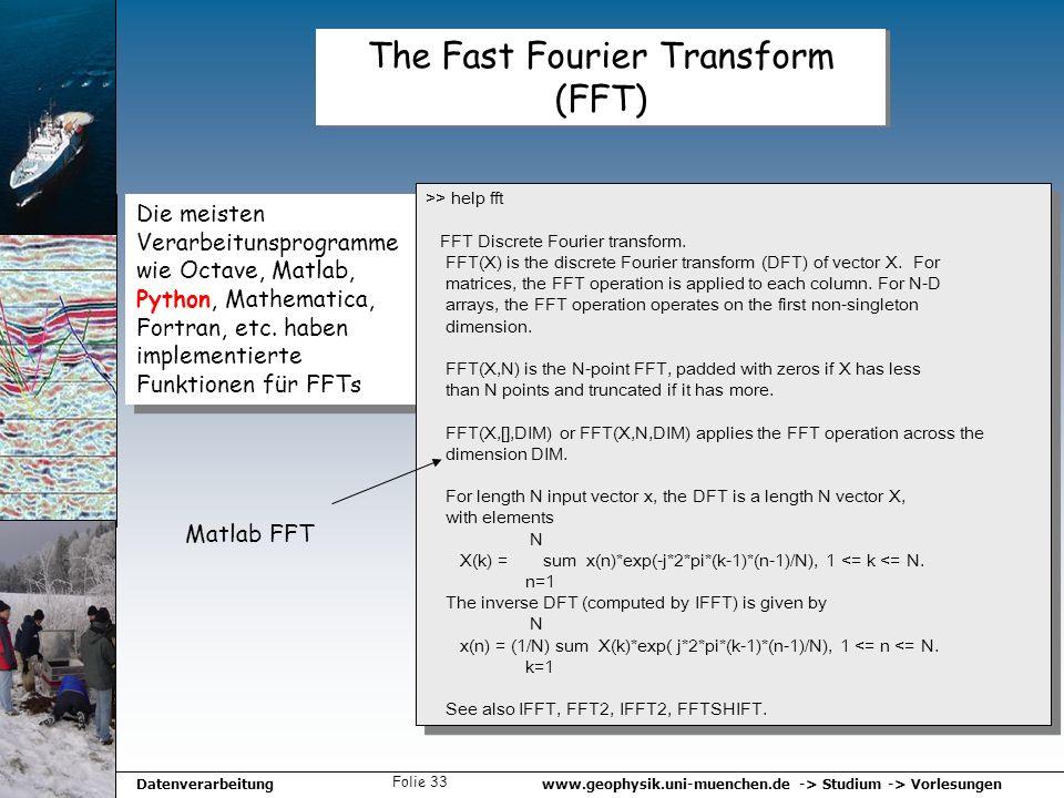 www.geophysik.uni-muenchen.de -> Studium -> VorlesungenDatenverarbeitung Folie 33 The Fast Fourier Transform (FFT) Die meisten Verarbeitunsprogramme w
