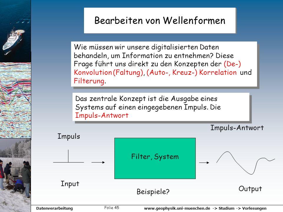 www.geophysik.uni-muenchen.de -> Studium -> VorlesungenDatenverarbeitung Folie 45 Bearbeiten von Wellenformen Wie müssen wir unsere digitalisierten Da