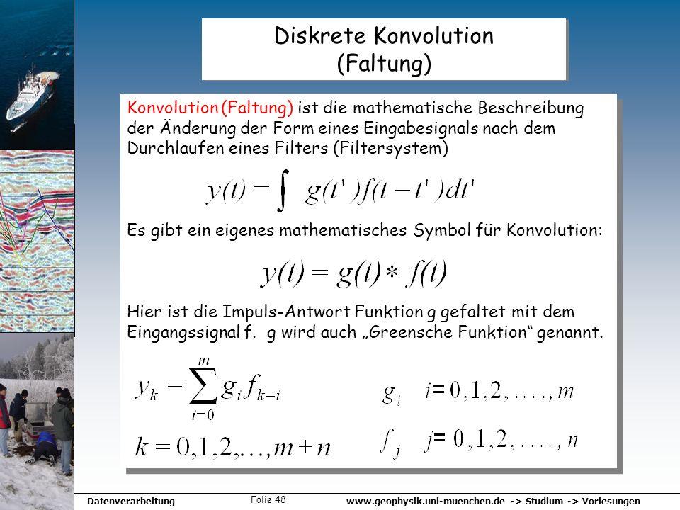 www.geophysik.uni-muenchen.de -> Studium -> VorlesungenDatenverarbeitung Folie 48 Diskrete Konvolution (Faltung) Konvolution (Faltung) ist die mathema