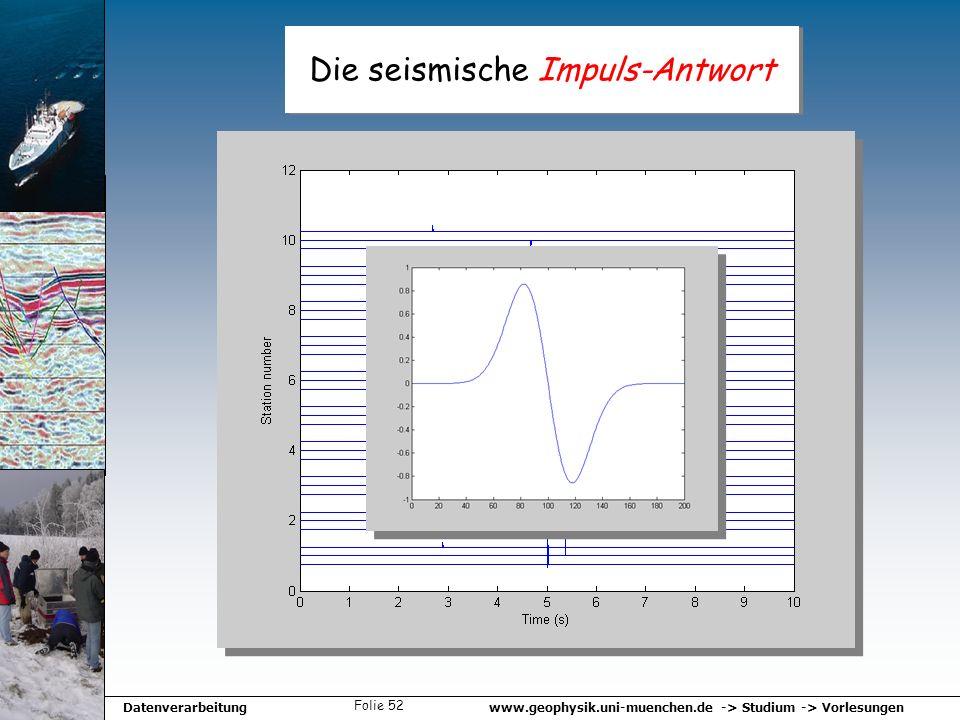 www.geophysik.uni-muenchen.de -> Studium -> VorlesungenDatenverarbeitung Folie 52 Die seismische Impuls-Antwort
