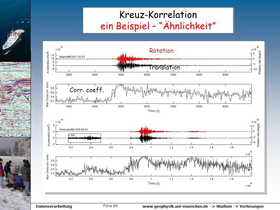 www.geophysik.uni-muenchen.de -> Studium -> VorlesungenDatenverarbeitung Folie 66 Kreuz-Korrelation ein Beispiel – Ähnlichkeit Translation Rotation Co