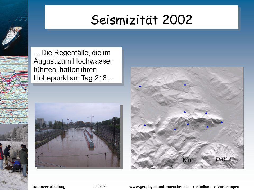 www.geophysik.uni-muenchen.de -> Studium -> VorlesungenDatenverarbeitung Folie 67... Die Regenfälle, die im August zum Hochwasser führten, hatten ihre