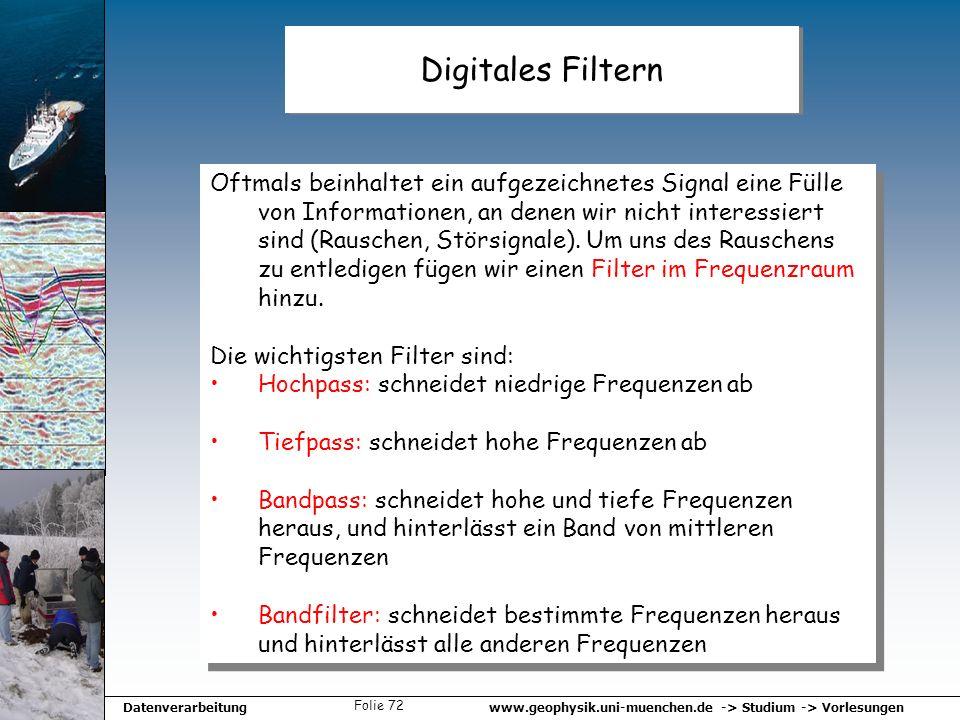 www.geophysik.uni-muenchen.de -> Studium -> VorlesungenDatenverarbeitung Folie 72 Digitales Filtern Oftmals beinhaltet ein aufgezeichnetes Signal eine
