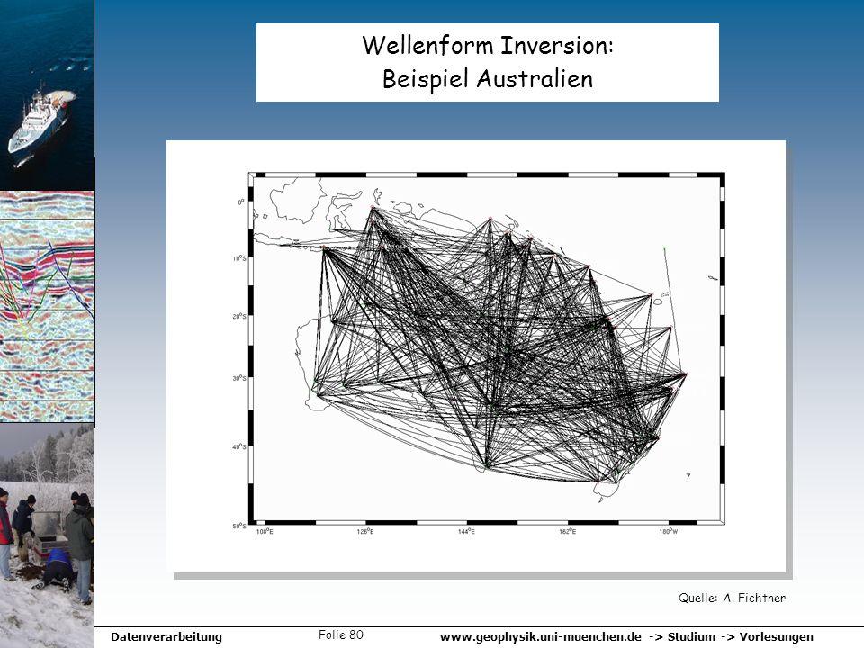 www.geophysik.uni-muenchen.de -> Studium -> VorlesungenDatenverarbeitung Folie 80 Wellenform Inversion: Beispiel Australien Quelle: A. Fichtner