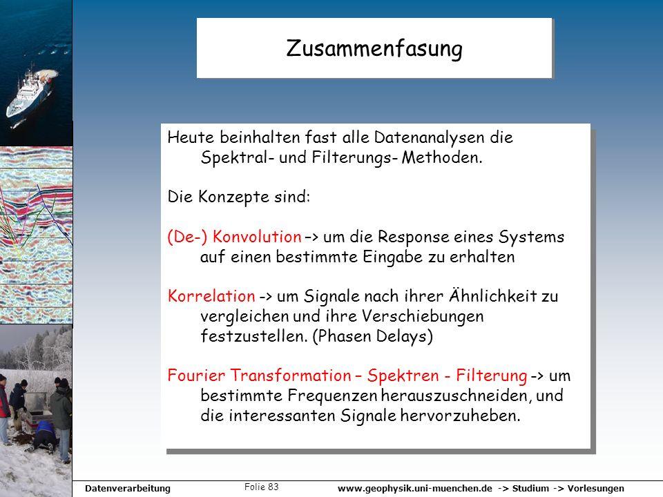 www.geophysik.uni-muenchen.de -> Studium -> VorlesungenDatenverarbeitung Folie 83 Zusammenfasung Heute beinhalten fast alle Datenanalysen die Spektral