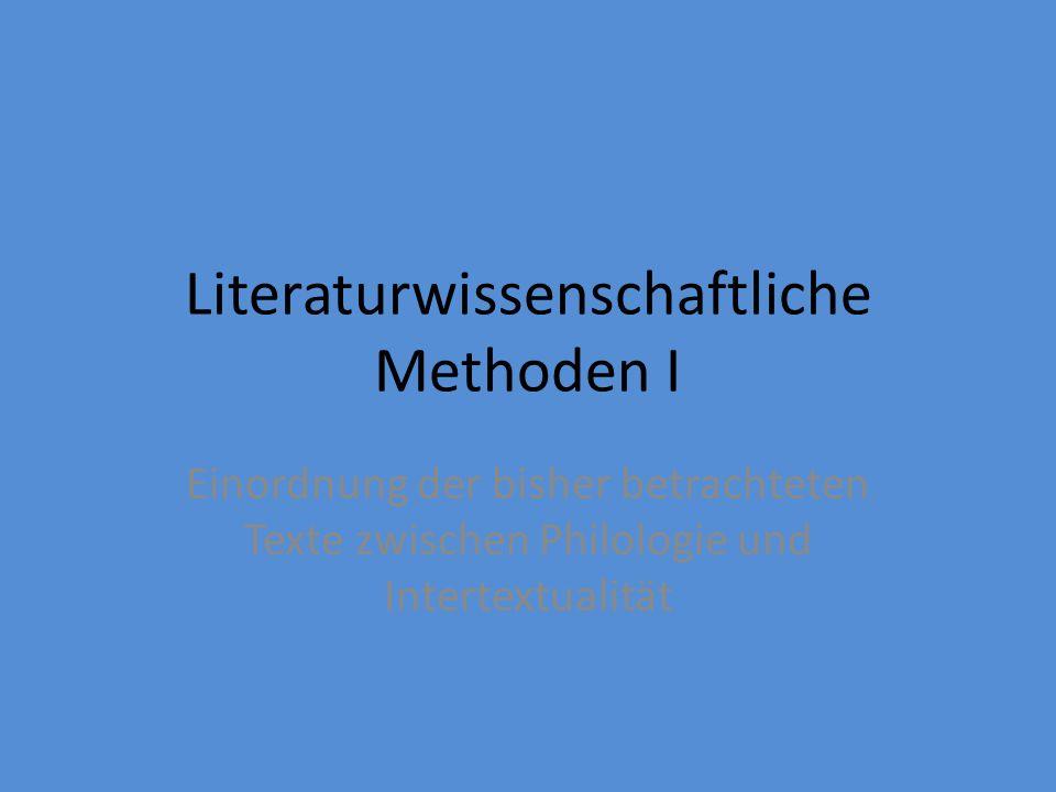 Literaturwissenschaftliche Methoden I Einordnung der bisher betrachteten Texte zwischen Philologie und Intertextualität
