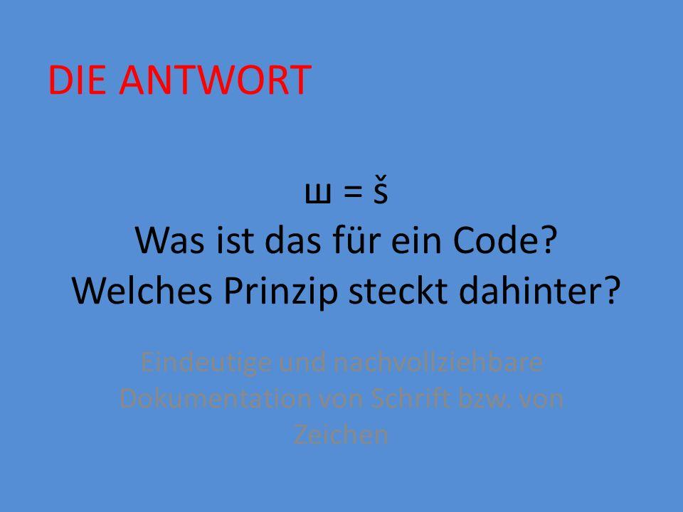 ш = š Was ist das für ein Code.Welches Prinzip steckt dahinter.