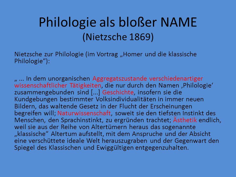 Philologie als bloßer NAME (Nietzsche 1869) Nietzsche zur Philologie (im Vortrag Homer und die klassische Philologie):...
