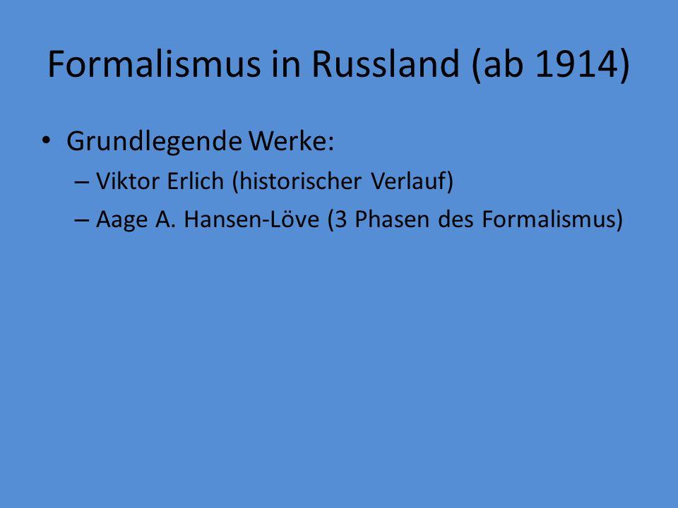 Formalismus in Russland (ab 1914) Grundlegende Werke: – Viktor Erlich (historischer Verlauf) – Aage A.