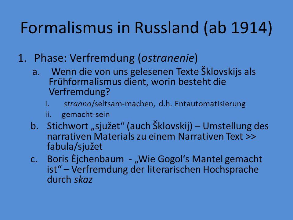 Formalismus in Russland (ab 1914) 1.Phase: Verfremdung (ostranenie) a.