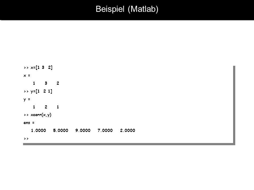Beispiel (Matlab) >> x=[1 3 2] x = 1 3 2 >> y=[1 2 1] y = 1 2 1 >> xcorr(x,y) ans = 1.0000 5.0000 9.0000 7.0000 2.0000 >> >> x=[1 3 2] x = 1 3 2 >> y=[1 2 1] y = 1 2 1 >> xcorr(x,y) ans = 1.0000 5.0000 9.0000 7.0000 2.0000 >>