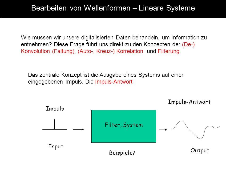 Bearbeiten von Wellenformen – Lineare Systeme Wie müssen wir unsere digitalisierten Daten behandeln, um Information zu entnehmen.