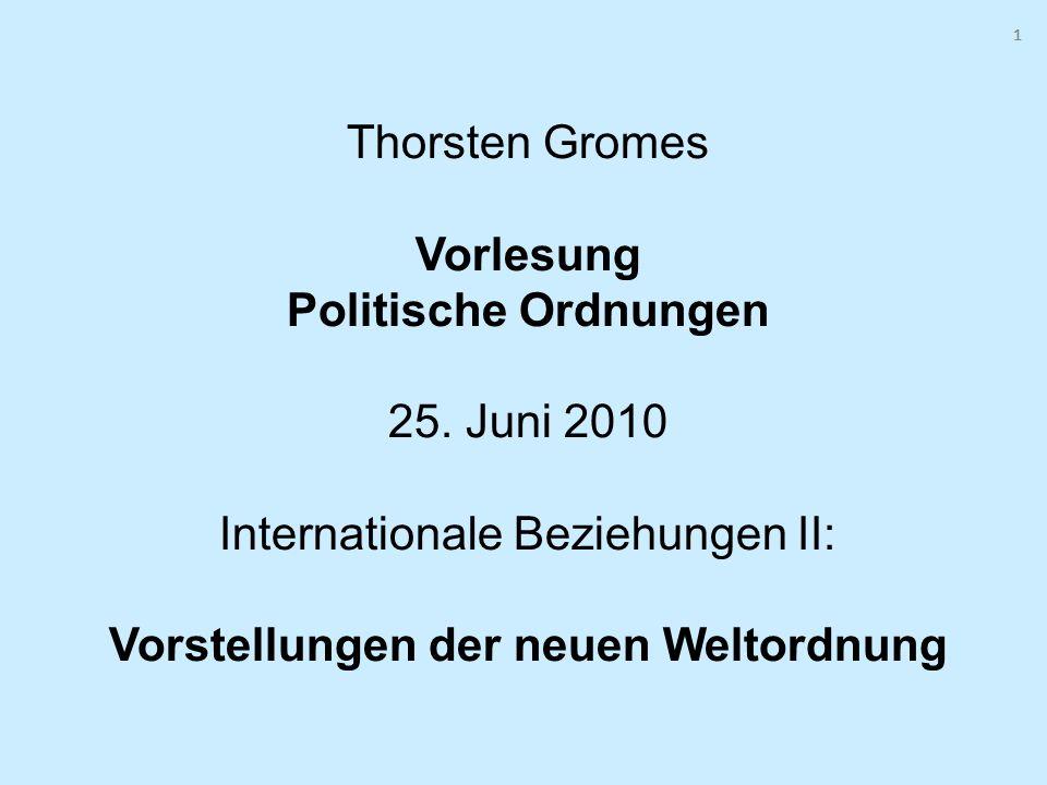 111 Thorsten Gromes Vorlesung Politische Ordnungen 25. Juni 2010 Internationale Beziehungen II: Vorstellungen der neuen Weltordnung