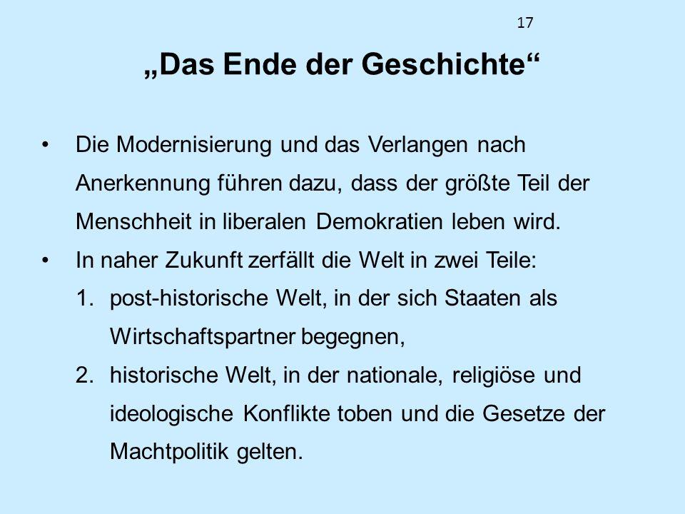 17 Das Ende der Geschichte Die Modernisierung und das Verlangen nach Anerkennung führen dazu, dass der größte Teil der Menschheit in liberalen Demokra