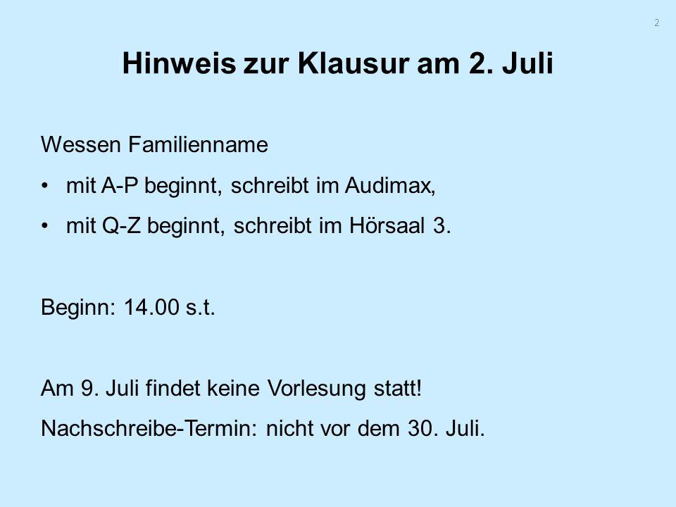 2 Hinweis zur Klausur am 2. Juli Wessen Familienname mit A-P beginnt, schreibt im Audimax, mit Q-Z beginnt, schreibt im Hörsaal 3. Beginn: 14.00 s.t.