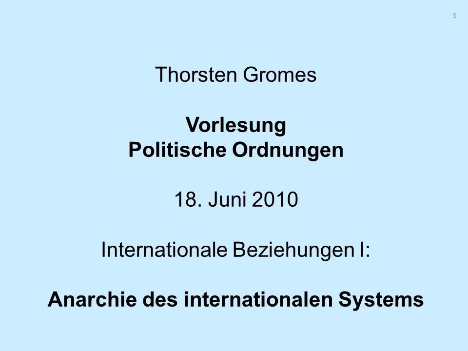 111 Thorsten Gromes Vorlesung Politische Ordnungen 18. Juni 2010 Internationale Beziehungen I: Anarchie des internationalen Systems