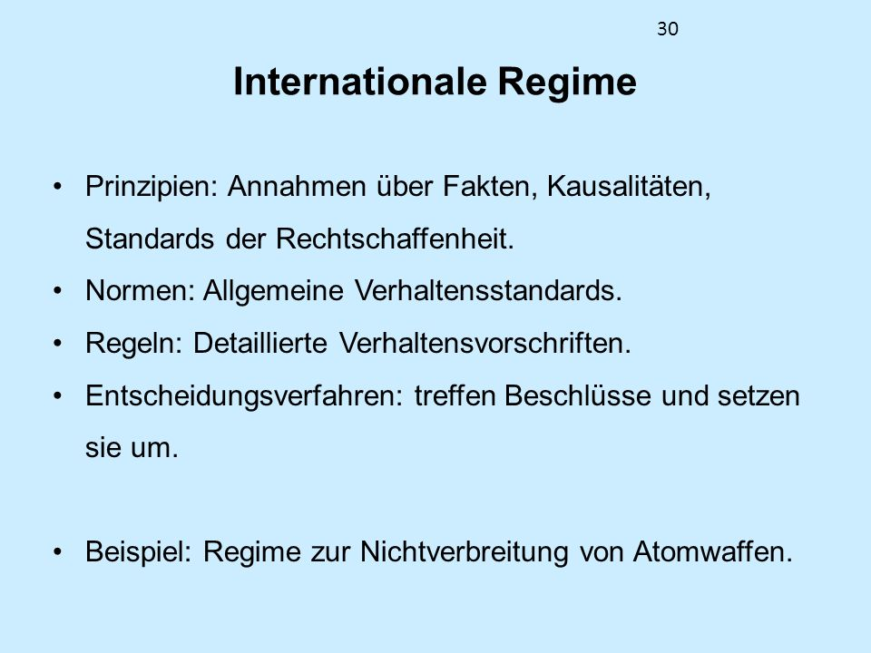 30 Internationale Regime Prinzipien: Annahmen über Fakten, Kausalitäten, Standards der Rechtschaffenheit. Normen: Allgemeine Verhaltensstandards. Rege