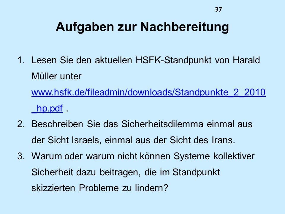 37 Aufgaben zur Nachbereitung 1.Lesen Sie den aktuellen HSFK-Standpunkt von Harald Müller unter www.hsfk.de/fileadmin/downloads/Standpunkte_2_2010 _hp