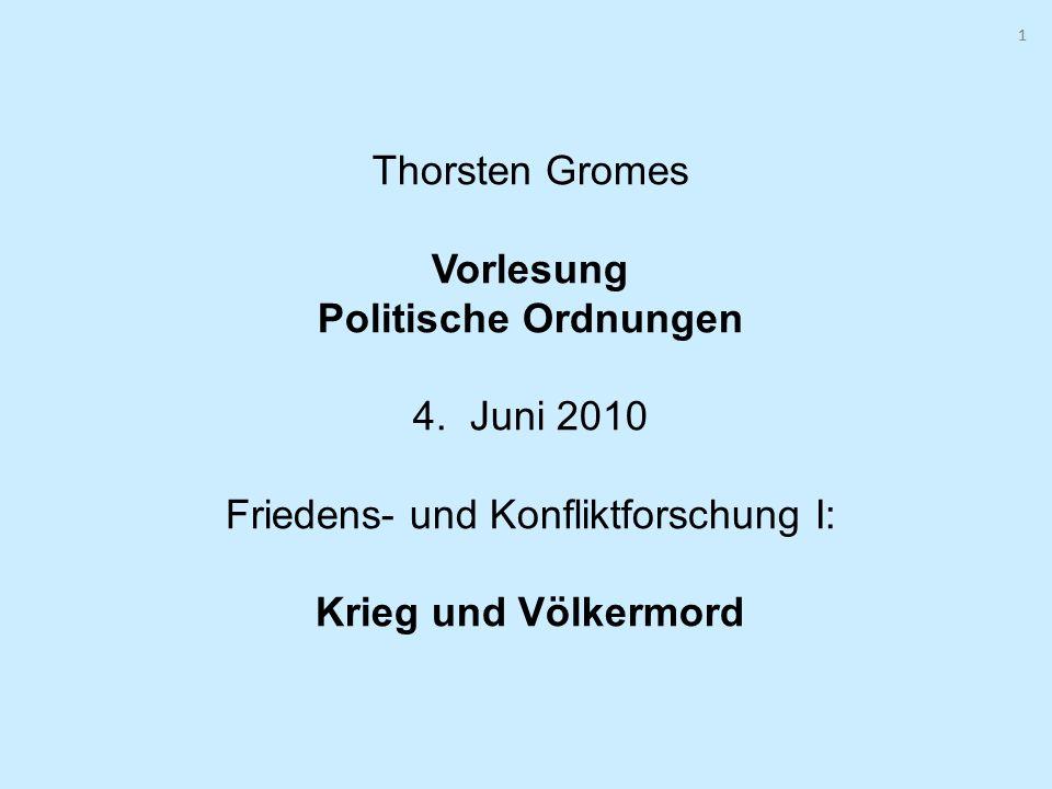 11 Thorsten Gromes Vorlesung Politische Ordnungen 4. Juni 2010 Friedens- und Konfliktforschung I: Krieg und Völkermord
