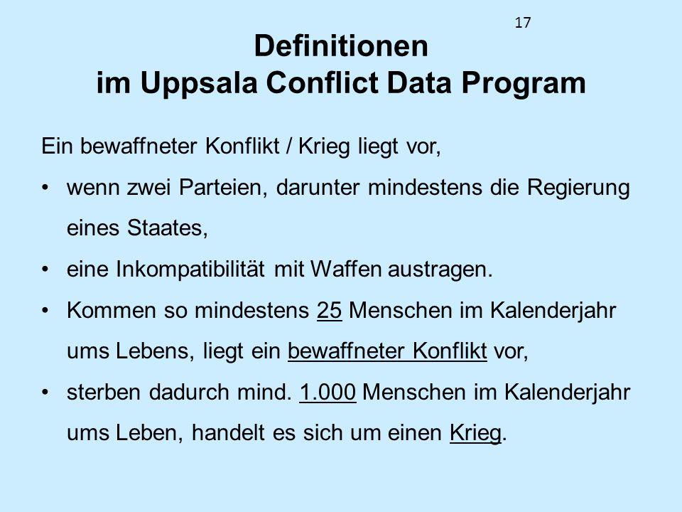 17 Definitionen im Uppsala Conflict Data Program Ein bewaffneter Konflikt / Krieg liegt vor, wenn zwei Parteien, darunter mindestens die Regierung ein