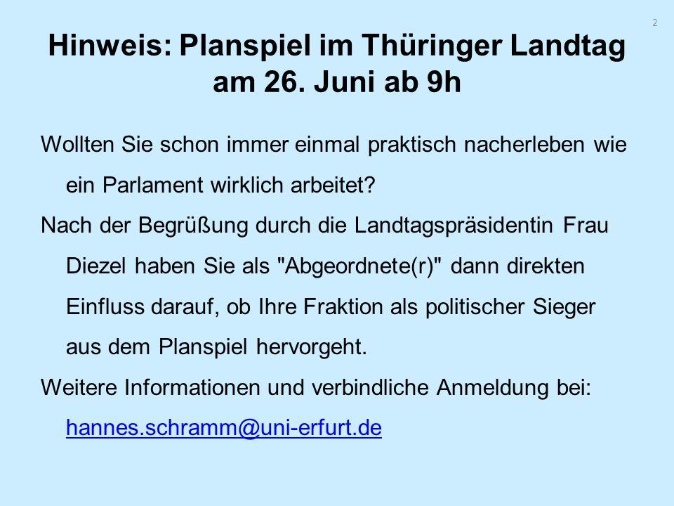 2 Hinweis: Planspiel im Thüringer Landtag am 26. Juni ab 9h Wollten Sie schon immer einmal praktisch nacherleben wie ein Parlament wirklich arbeitet?