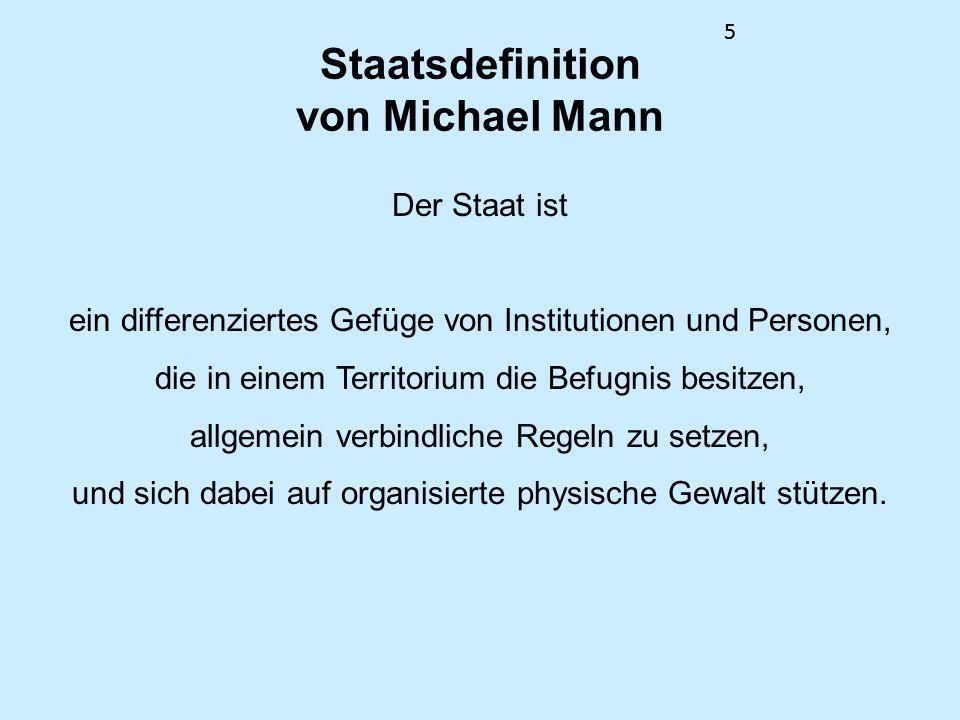 55 Staatsdefinition von Michael Mann Der Staat ist ein differenziertes Gefüge von Institutionen und Personen, die in einem Territorium die Befugnis be