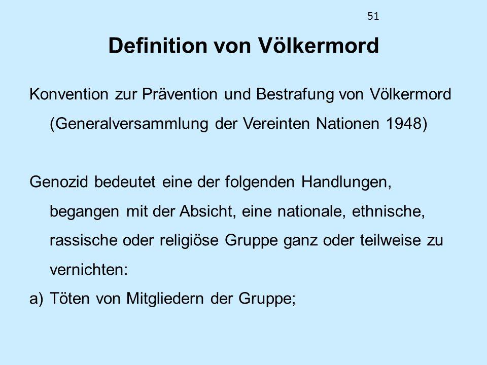 51 Definition von Völkermord Konvention zur Prävention und Bestrafung von Völkermord (Generalversammlung der Vereinten Nationen 1948) Genozid bedeutet