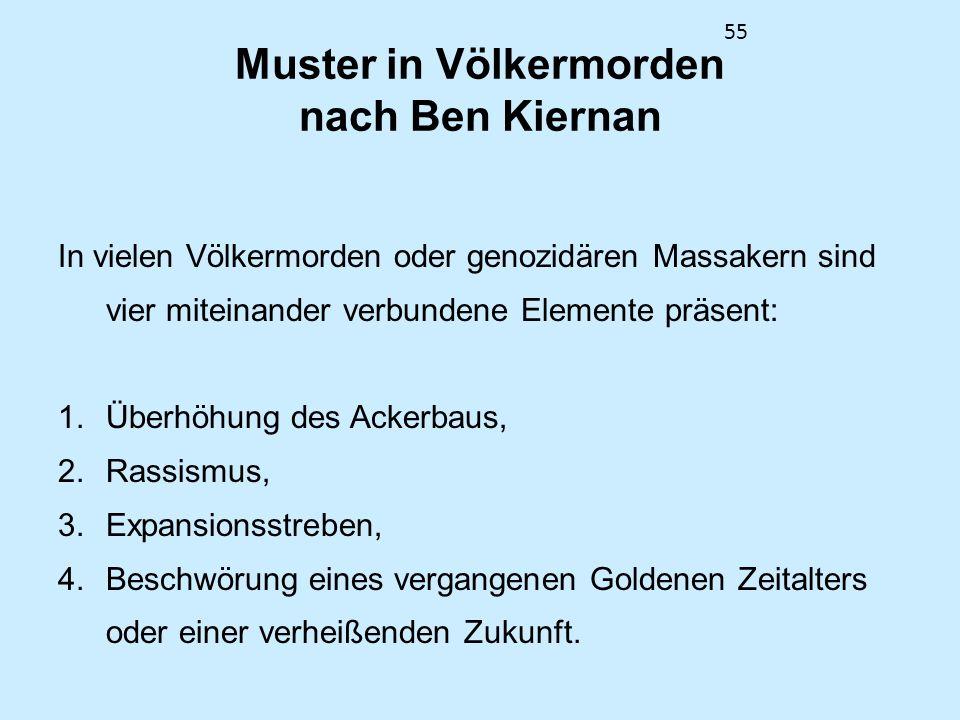 55 Muster in Völkermorden nach Ben Kiernan In vielen Völkermorden oder genozidären Massakern sind vier miteinander verbundene Elemente präsent: 1.Über