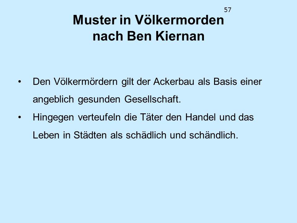 57 Muster in Völkermorden nach Ben Kiernan Den Völkermördern gilt der Ackerbau als Basis einer angeblich gesunden Gesellschaft. Hingegen verteufeln di