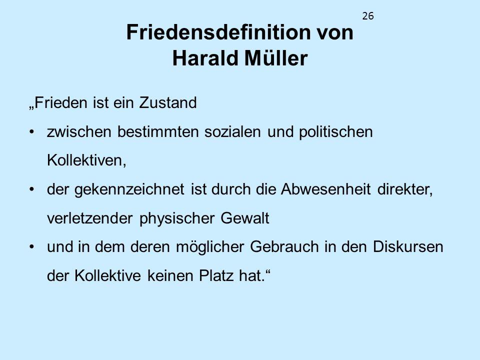 26 Friedensdefinition von Harald Müller Frieden ist ein Zustand zwischen bestimmten sozialen und politischen Kollektiven, der gekennzeichnet ist durch
