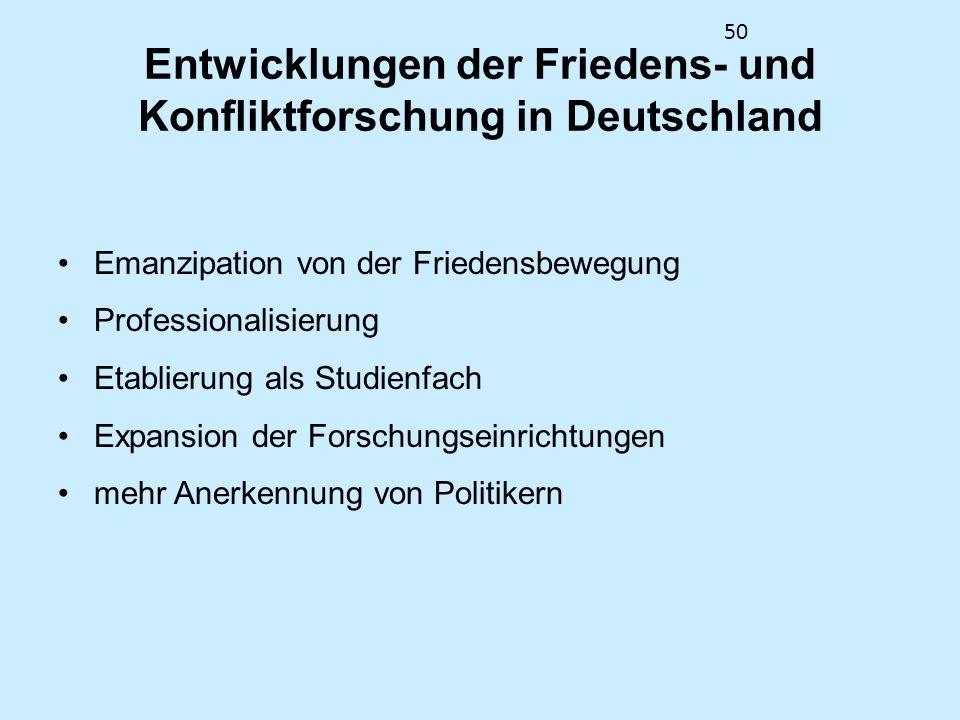 50 Entwicklungen der Friedens- und Konfliktforschung in Deutschland Emanzipation von der Friedensbewegung Professionalisierung Etablierung als Studien
