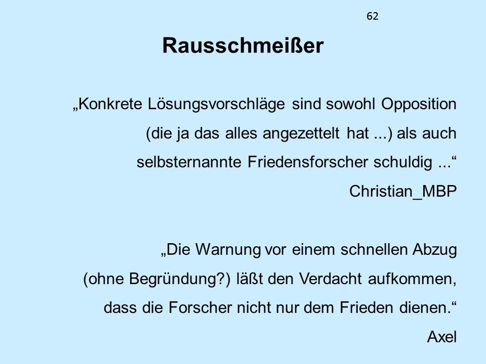 62 Rausschmeißer Konkrete Lösungsvorschläge sind sowohl Opposition (die ja das alles angezettelt hat...) als auch selbsternannte Friedensforscher schu