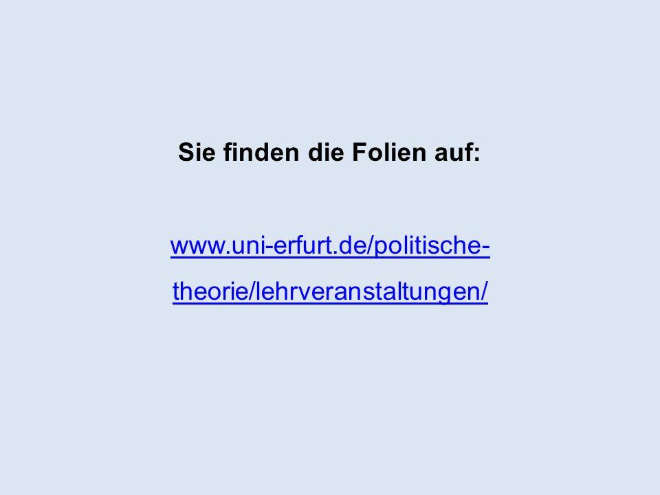 Sie finden die Folien auf: www.uni-erfurt.de/politische- theorie/lehrveranstaltungen/ www.uni-erfurt.de/politische- theorie/lehrveranstaltungen/