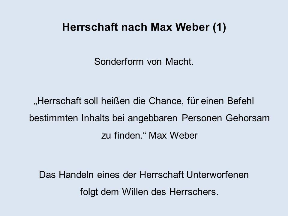 Herrschaft nach Max Weber (1) Sonderform von Macht. Herrschaft soll heißen die Chance, für einen Befehl bestimmten Inhalts bei angebbaren Personen Geh