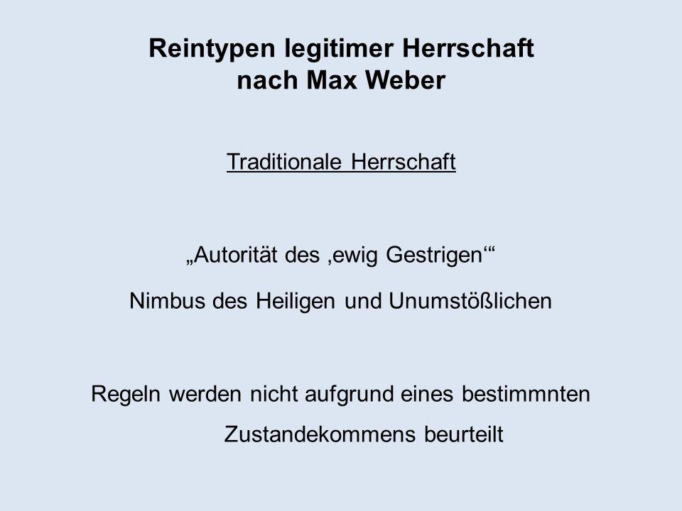 Reintypen legitimer Herrschaft nach Max Weber Traditionale Herrschaft Autorität des ewig Gestrigen Nimbus des Heiligen und Unumstößlichen Regeln werde