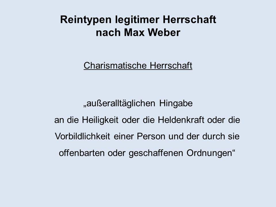 Reintypen legitimer Herrschaft nach Max Weber Charismatische Herrschaft außeralltäglichen Hingabe an die Heiligkeit oder die Heldenkraft oder die Vorb