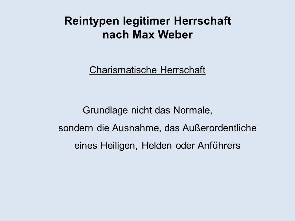 Reintypen legitimer Herrschaft nach Max Weber Charismatische Herrschaft Grundlage nicht das Normale, sondern die Ausnahme, das Außerordentliche eines